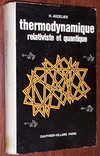 Thermodynamique relativiste et quantique : Par Henri Arzeliès par Henri Arzeliès