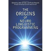 Origins of Neuro Linguistic Programming by John Grinder (2013-06-30)