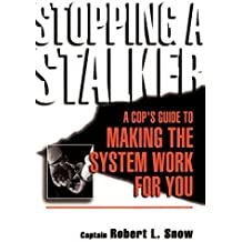 Stopping A Stalker: A Cop's Guide To Making The System Work For You by Robert Snow (2001-10-19)