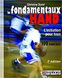 Les fondamentaux du hand : Initiation pour tous 300 exercices