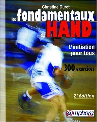 Les fondamentaux du hand : Initiation pour tous 300 exercices par C. Duret