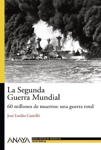 La Segunda Guerra Mundial: 60 millones de muertos: una guerra total (Historia Y Literatura - Nueva Biblioteca Básica De Historia) por José Emilio Castelló