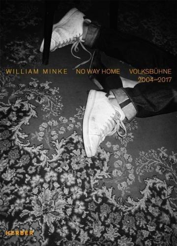 William Minke: No Way Home / Volksbühne 2004-2017 (PhotoART)