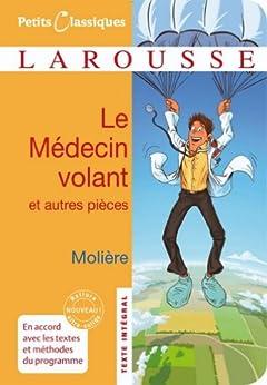 Le médecin volant - L'Amour médecin - Le Sicilien ou l'Amour peintre (Petits Classiques Larousse t. 151) par [Molière, Jean-Baptiste Poquelin dit]