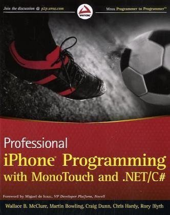 Professional iPhone Programming with MonoTouch and .NET/C# (Wrox Programmer to Programmer) by McClure, Wallace B., Blyth, Rory, Dunn, Craig, Hardy, Chris, published by John Wiley & Sons (2010)