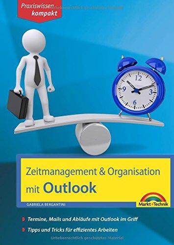 Zeitmanagement & Organisation mit Outlook - Termine, Mails und Abläufe mit Outlook im Griff - Für die Microsoft Outlook Versionen 2010-2016 (Microsoft Office Word 2013, Handbuch)