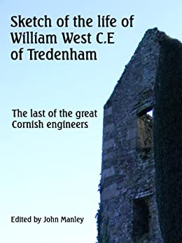 Sketch of the life of William West C.E. of Tredenham-The last of the great Cornish Engineers by [Anon]