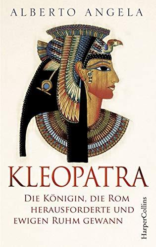 Kleopatra: Die Königin, die Rom herausforderte und ewigen Ruhm gewann