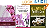 #10: Orchids Care Bundle 3 in 1, XMAS EDITION: Orchids + Phalaenopsis Orchids Care + Orchids Care For Hobbyists (Orchids Care, House Plants Care, Gardening Techniques Book 4)