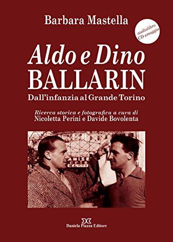 scaricare ebook gratis Aldo e Dino Ballarin. Dall'infanzia al grande Torino. Con audiolibro: Audiolibro con CD omaggio PDF Epub