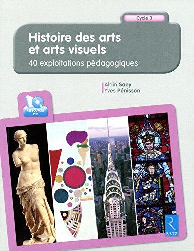 Histoire des arts et arts visuels Cycle 3 : 40 exploitations pédagogiques (1Cédérom)