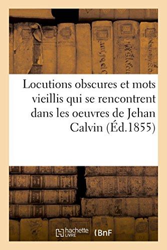 Glossaire, dictionnaire des locutions obscures et des mots vieillis par Jean Calvin