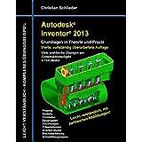 Autodesk Inventor 2013 - Grundlagen in Theorie und Praxis: Viele praktische Übungen am Konstruktionsobjekt 4-Takt-Motor