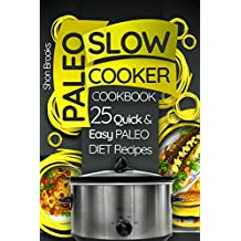 Paleo Slow Cooker Cookbook: 25 Quick and Easy Paleo Diet Recipes (English Edition)