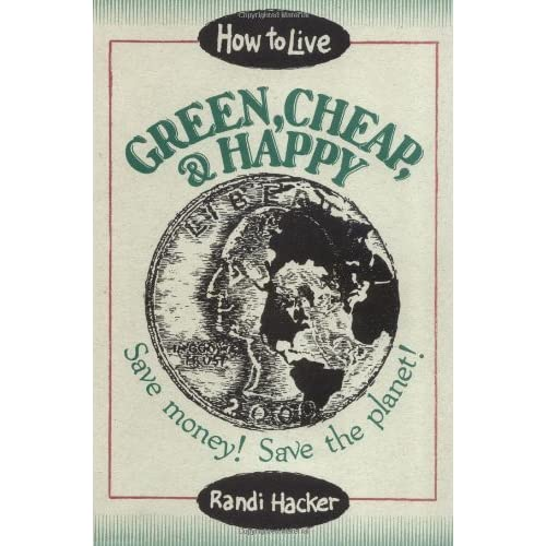 How to Live Green, Cheap, and Happy: Save Money! Save the Planet! by Randi Hacker (1994-12-01)
