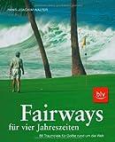 Fairways für vier Jahreszeiten: 88 Traumziele für Golfer rund um die Welt