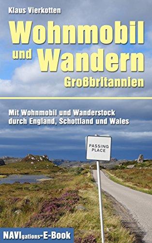 Wohnmobil und Wandern Großbritannien: Mit Wohnmobil und Wanderstock durch England, Schottland und Wales