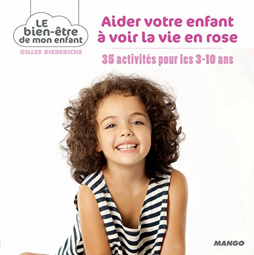 Aider votre enfant à voir la vie en rose (Le bien-être de mon enfant)