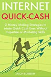 Internet Quick Cash: 2 Money Making Strategies to Make Quick Cash Even Without Expertise or Marketing Skills (English Edition)
