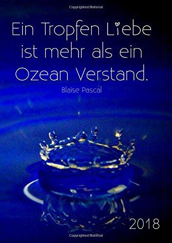 """dicker TageBuch Kalender 2018 A4 """"Ein Tropfen Liebe ist mehr als ein Ozean Verstand."""" Blaise Pascal: großer Jahresplaner - 365 Tage = 365 A4-Seiten"""