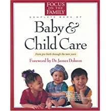 Complete Book of Baby & Child Care: From Pre-Birth Through the Teen Years
