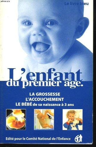 L'enfant du premier âge. le livre bleu : la grossesse / l'accouchement / le bebe de 0 a 3 ans. le livre bleu.