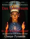 Das Universum in der Königskammer: Die Geheimnisse von Isis Maria Stella Maris - Ausgleich der Gravitation mit der Cheops-Pyramide - Veit Rösler