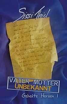 Vater Mutter unbekannt: Geheilte Herzen  (German Edition) by [Thiel, Sissi]
