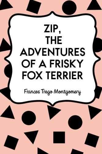 Zip, the Adventures of a Frisky Fox Terrier (Fox Hat Terrier)