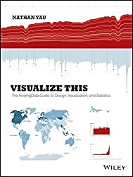 Visualize This : The Flowingdata Guide To Design, Visualization And Statistics