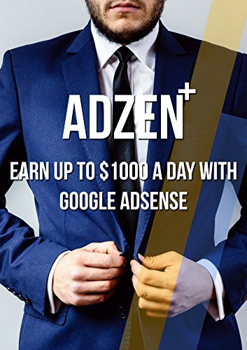Adzen Plus+: Earn Up To $1000 A Day With Google Adsense (Vol 1)