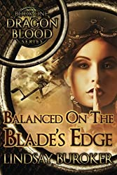 Balanced on the Blade's Edge: Volume 1 (Dragon Blood) by Lindsay A Buroker (2014-03-27)