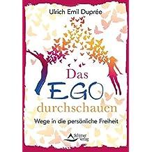 Das Ego durchschauen: Wege in die persönliche Freiheit
