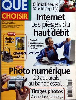 QUE CHOISIR [No 427] du 01/06/2005 - CLIMATISEURS - INTERNET - LES PIEGES DU HAUT DEBIT - PHOTO NUMERIQUE - TIRAGES PHOTOS - HUILES D'OLIVE - SIEGES AUTO