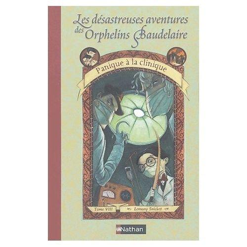 Les Désastreuses Aventures Des Orphelins Baudelaire Tome 8 - Panique À La Clinique