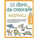 Il mio primo libro da colorare ANIMALI — Da 1 anno in poi — Album da  disegno per bambini e bambine con 50 meravigliosi anima