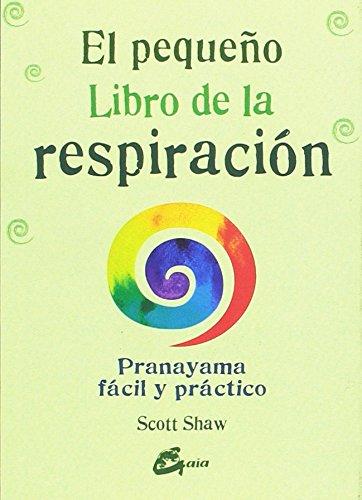 El pequeño libro de la respiración: Pranayama fácil y práctico por Scott Shaw