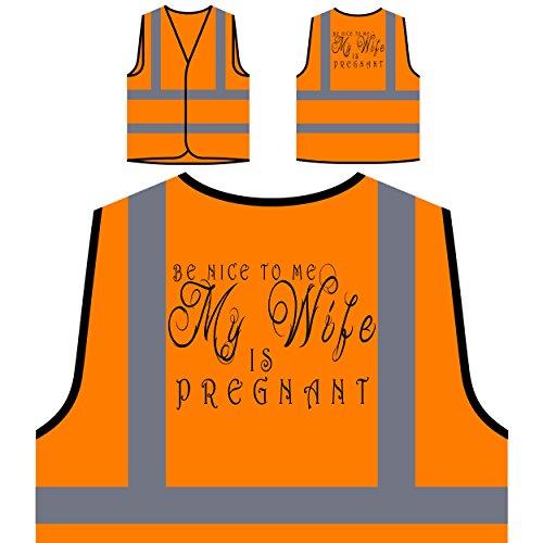 Sei nett zu mir, meine Frau ist schwanger perfektes Geschenk Personalisierte High Visibility Orange Sicherheitsjacke Weste d97vo