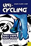 Unicycling - First Steps, First Tricks (English Edition)