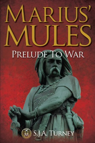 Marius' Mules: Prelude to War by S.J.A. Turney