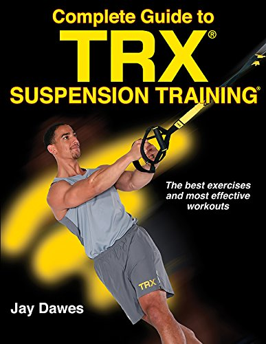 Complete Guide to TRX Suspension Training (English Edition) por Jay Dawes
