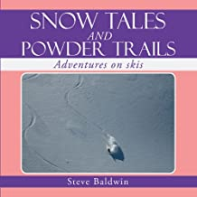 Snow Tales and Powder Trails: Adventures on Skis (English Edition)
