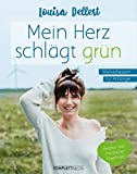 Mein Herz schlägt grün: Weltverbessern für Anfänger - Herzblut statt moralischer Zeigefinger - Louisa Dellert