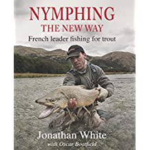 Nymphing - the new way: French leader fishing for trout (English Edition)