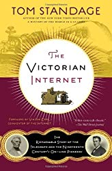 The Victorian Internet: The Remarkable Story of the Telegraph and the Nineteenth Century's On-line Pioneers by Tom Standage (2014-02-25)