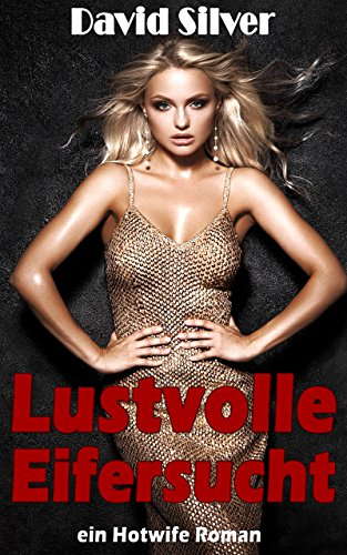 Lustvolle Eifersucht - ein Hotwife Roman (Hüte Frauen Bulls Für)
