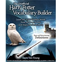 The Unofficial Harry Potter Vocabulary Builder: Learn the 3,000 Hardest Words from All Seven Books and Enjoy the Series More (English Edition)