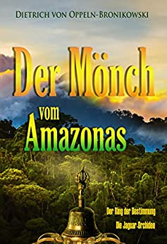 Der Mönch vom Amazonas  Roman: Der Ring der Bestimmung  Die Jaguar-Orchidee