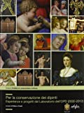 Per la conservazione dei dipinti. Esperienze e progetti del laboratorio dell'OPD (2002-2012)