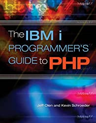 The IBM i Programmer's Guide to PHP by Jeff Olen (2009-05-01)